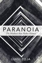 Paranoia - The madness that makes history ebook by Luigi Zoja