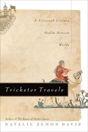 Trickster Travels - A Sixteenth-Century Muslim Between Worlds ebook by Natalie Zemon Davis