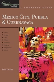Explorer's Guide Mexico City, Puebla & Cuernavaca: A Great Destination (Explorer's Great Destinations) ebook by Zain Deane
