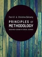 Principles of Methodology - Research Design in Social Science ebook by Perri 6, Christine Bellamy