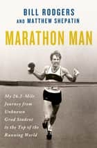 Marathon Man ebook by Bill Rodgers,Matthew Shepatin