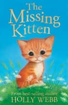 The Missing Kitten ebook by Holly Webb