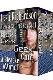 Bleacke Shifters Series Box Set 1 - Bleacke's Geek, Geek Chic, and A Bleacke Wind ebook by Lesli Richardson