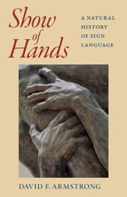 Show of Hands - A Natural History of Sign Language  eBook von David F. Armstrong