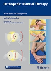 Orthopedic Manual Therapy - Assessment and Management ebook by Jochen Schomacher