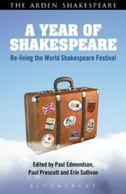 A Year of Shakespeare - Re-living the World Shakespeare Festival ebook by Dr Paul Edmondson,Dr Paul Prescott,Dr Erin Sullivan