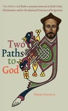 Two Paths to God: Two Paths to God finds a common interest in both Celtic Christianity and in the Spiritual Exercises of St Ignatius ebook by Fintan  Creaven SJ