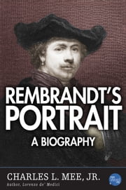 Rembrandt: A Life ebook by Charles L. Mee,Jr.
