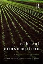 Ethical Consumption - A Critical Introduction ebook by Tania Lewis, Emily Potter