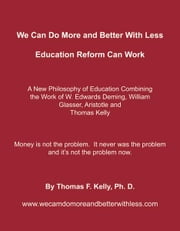 We Can Do More and Better With Less ebook by Thomas F. Kelly