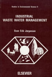 Industrial Waste Water Management ebook by Jorgensen, S.E.