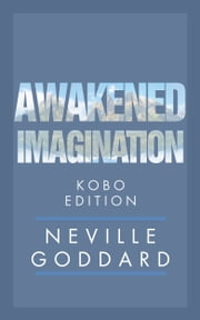 Awakened Imagination ebook by Neville Goddard