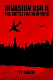 INVASION USA II - The Battle for New York ebook by T I WADE