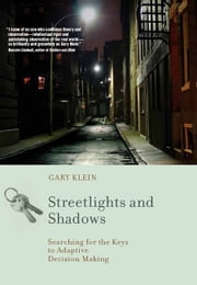 Streetlights and Shadows - Searching for the Keys to Adaptive Decision Making ebook by Gary Klein