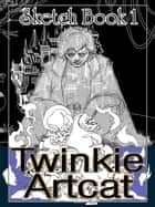 Twinkie Artcat Sketch Book 1 ebook by Twinkie Artcat