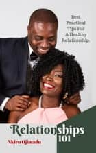 Relationships101: The Best Tips For A Healthy Relationship. ebook by Nkiru Ojimadu