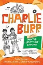 Charlie Burr and the Great Shed Invasion ebook by Sally Morgan, Peter Sheehan