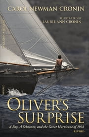 Oliver's Surprise - A Boy, a Schooner, and the Great Hurricane of 1938 ebook by Carol Newman Cronin,Laurie Ann Cronin