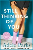 Still Thinking of You - Are old secrets about to destroy a new relationship? ebook by Adele Parks