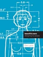 Beautiful Users - Designing for People ebook by Ellen Lupton