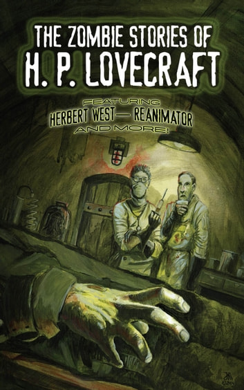 The Zombie Stories of H. P. Lovecraft - Featuring Herbert West--Reanimator and More! eBook by H. P. Lovecraft