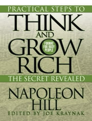 Practical Steps to Think and Grow Rich - The Secret Revealed ebook by Napoleon Hill,Joe Kraynak