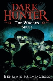 The Wooden Skull (Dark Hunter 12) ebook by Mr Benjamin Hulme-Cross,Nelson Evergreen