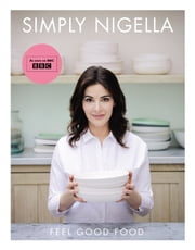 Simply Nigella - Feel Good Food ebook by Nigella Lawson
