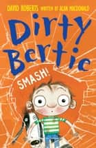 Dirty Bertie: Smash! ebook by Alan MacDonald, David Roberts David Roberts