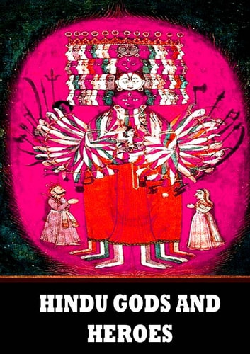 Hindu Gods And Heroes - Studies In The History Of The Religion Of India ebook by LIONEL D. BARNETT