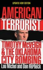 American Terrorist: Timothy McVeigh and the Oklahoma City Bombing ebook by Lou Michel,Dan Herbeck