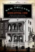 The Great New Orleans Kidnapping Case ebook by Michael A. Ross