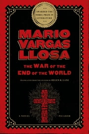 The War of the End of the World - A Novel ebook by Mario Vargas Llosa, Helen Lane
