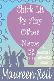 Chick-Lit By Any Other Name 2 ebook by Maureen Reil