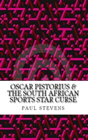 Oscar Pistorius & The South African Sports Star Curse ebook by Paul Stevens