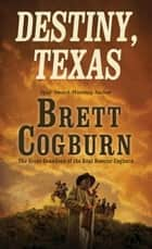 Destiny, Texas ebook by Brett Cogburn