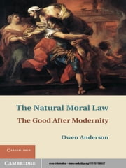 The Natural Moral Law - The Good after Modernity ebook by Owen Anderson