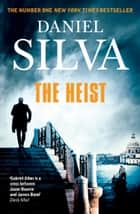The Heist ebook by Daniel Silva