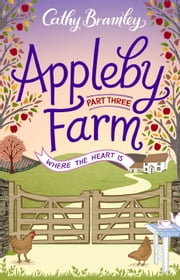 Appleby Farm - Part Three - Where The Heart Is ebook by Cathy Bramley