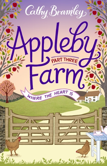 Appleby Farm - Part Three - Where The Heart Is 電子書 by Cathy Bramley