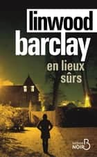 En lieux sûrs eBook by Linwood BARCLAY, Renaud MORIN