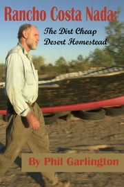 Rancho Costa Nada: The Dirt Cheap Desert Homestead ebook by Philip Garlington