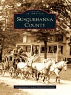 Susquehanna County ebook by Susquehanna County Historical Society