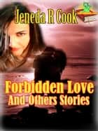 Forbidden Love And Others Stories, - 7 Romance Short Stories ebook by Jeneda R Cook