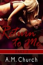 Return to Me: Part 2 ebook by A.M. Church