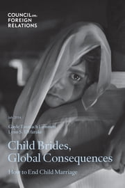 Child Brides, Global Consequences - How to End Child Marriage ebook by Gayle Tzemach Lemmon,Lynn S. ElHarake