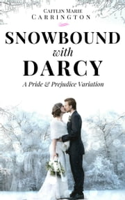 Snowbound with Darcy - A Pride and Prejudice Variation ebook by Caitlin Marie Carrington