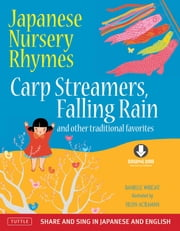 Japanese Nursery Rhymes - Carp Streamers, Falling Rain and Other Traditional Favorites (Share and Sing in Japanese & English; includes Downloadable Audio) ebook by Helen Acraman,Danielle  Wright