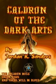 Caldron of the Dark Arts ebook by Jordan K. Sanders