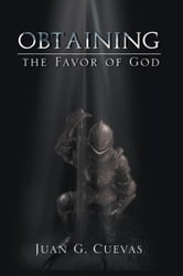 Obtaining the Favor of God ebook by Juan G. Cuevas